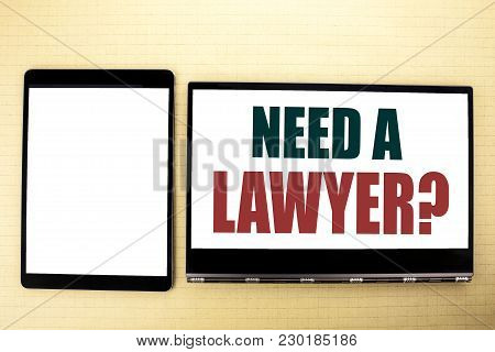 Conceptual Hand Writing Text Caption Inspiration Showing Need A Lawyer. Business Concept For Advocac