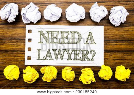 Handwritten Text Showing Need A Lawyer. Business Concept For Advocacy Justice Help Written On Sticky