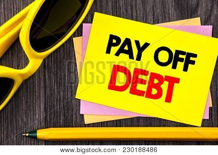 Conceptual Hand Text Showing Pay Off Debt. Business Photo Showcasing Reminder To Paying Owed Financi
