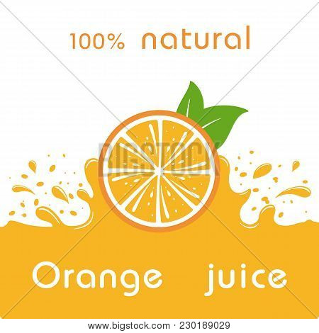 Orange Juice And Splashing Juice On Orange Background. Vector Illustration Banner Design Or Poster.