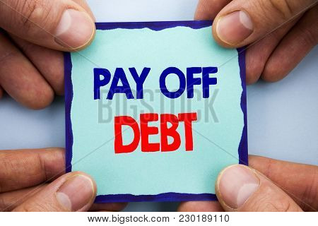 Handwriting Announcement Text Showing Pay Off Debt. Business Photo Showcasing Reminder To Paying Owe
