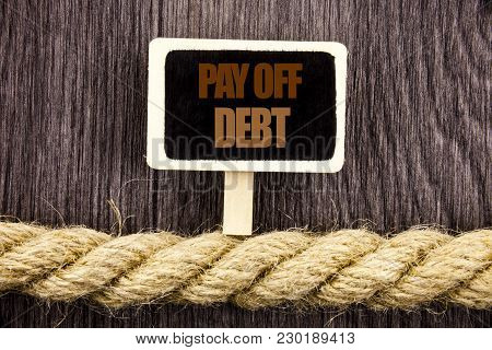 Conceptual Writing Text Showing Pay Off Debt. Business Photo Showcasing Reminder To Paying Owed Fina