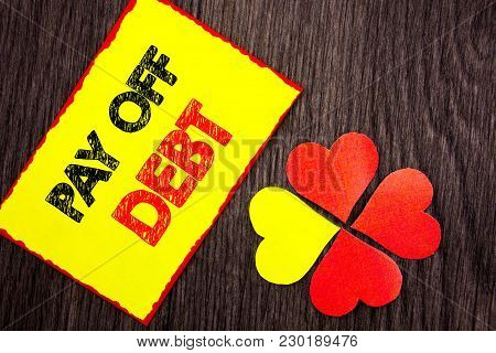 Text Showing Pay Off Debt. Business Photo Showcasing Reminder To Paying Owed Financial Credit Loan B