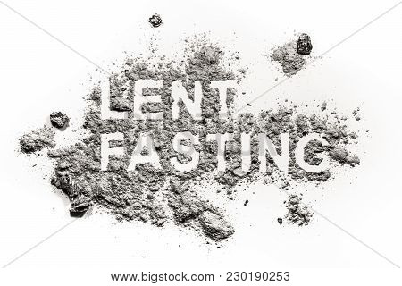 Lent Fasting Word Written In Ash, Sand Or Dust As Forty Days Abstinence Period Time Before Easter As
