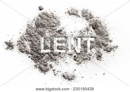 Lent Word Written In Ash, Sand Or Dust As Sacrifice, Penance, Repentance, Fast Or Abstinence In Fort