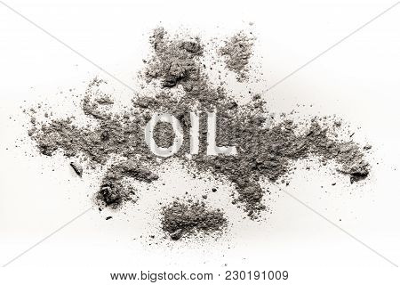 Oil Word Written In Ash As Burnt Filthy Fuel Resource, Bad Business, Environment, Ecology And Indust