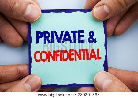 Handwriting Announcement Text Showing Private And Confidential. Business Photo Showcasing Security S