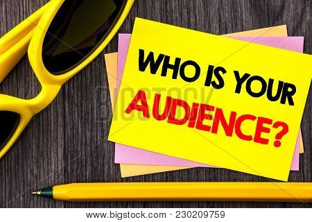 Conceptual Hand Text Showing Who Is Your Audience Question. Business Photo Showcasing Customer Targe