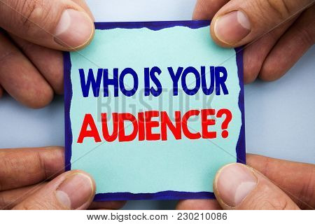 Handwriting Announcement Text Showing Who Is Your Audience Question. Business Photo Showcasing Custo