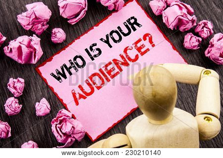 Conceptual Hand Text Showing Who Is Your Audience Question. Concept Meaning Customer Target Service