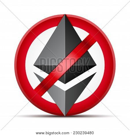Sign Of Ban Of Cryptocurrency Ethereum. Cryptocurrencies Under Pressure. Vector Illustration Isolate