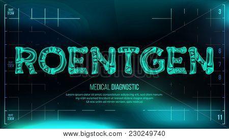 Roentgen Banner Vector. Medical Background. Transparent Roentgen X-ray Text With Bones. Radiology 3d