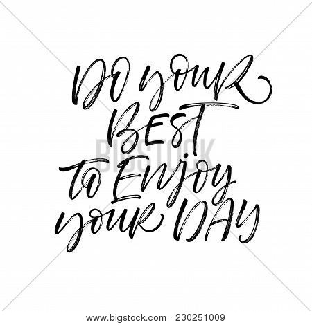 Do Your Best To Enjoy Your Day Phrase. Ink Illustration. Modern Brush Calligraphy. Isolated On White