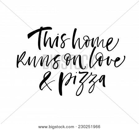 This Home Runs On Love & Pizza Phrase. Ink Illustration. Modern Brush Calligraphy. Isolated On White