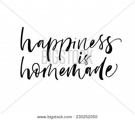 Happiness Is Homemade Phrase. Ink Illustration. Modern Brush Calligraphy. Isolated On White Backgrou