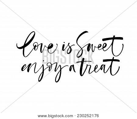 Love Is Sweet Enjoy A Treat Phrase. Ink Illustration. Modern Brush Calligraphy. Isolated On White Ba