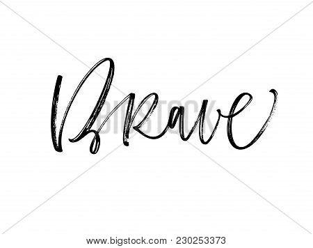 Design If Ink Brave Phrase. Ink Illustration. Modern Brush Calligraphy. Isolated On White Background