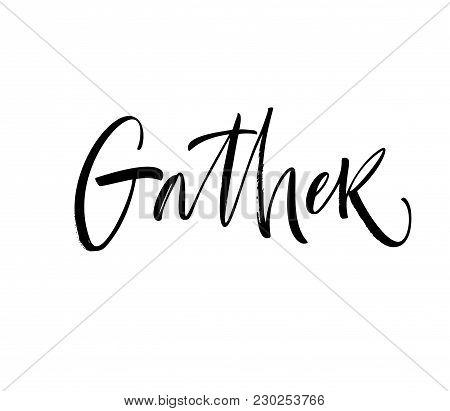 Design Of Ink Gather Phrase. Ink Illustration. Modern Brush Calligraphy. Isolated On White Backgroun