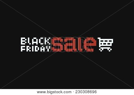 Pixel Art Black Friday Text, White And Red Letters And 8bit Shopping Cart On Dark Background