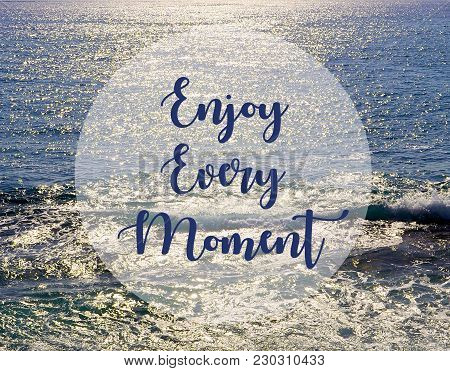 Enjoy Every Moment.inspirational Quote On Beautiful Ocean View Background. Summer,vacation And Trave