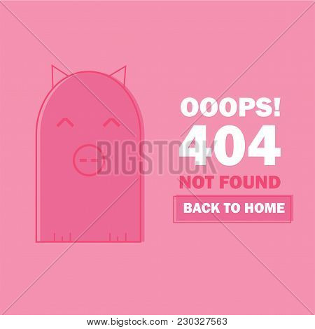 Error 404 With Cute Cartoon Pig. Page Not Found Template For Web Site. Page Lost And Found Message -