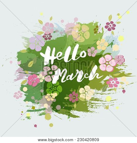 Handwritten Lettering Hello March Isolated On Watercolor Painting Imitation Background. Lettering Fo