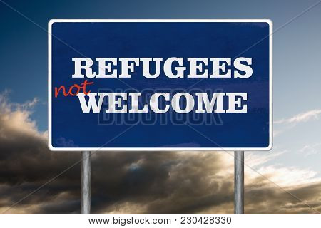 The Road Sign Symbol With Refugees Not Welcome Sign