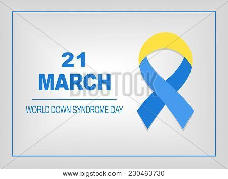 World Down Syndrome Day Card 21 March. Blue And Yellow Ribbon World Down Syndrome Day On The Grey Ba