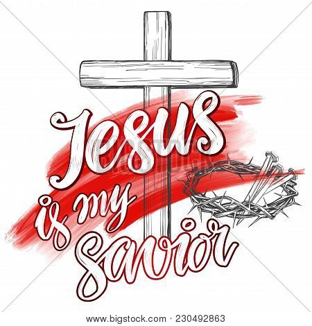 Crown Of Thorns, Nails, Easter, Jesus Is My Savior Written, Calligraphic Text Symbol Of Christianity