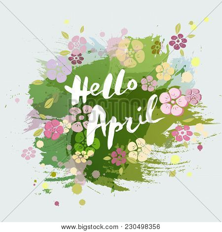 Handwritten Lettering Hello April Isolated On Watercolor Painting Imitation Background. Lettering Fo