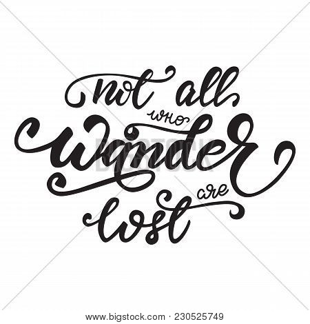 Vector Illustration With Lettering Not All Those Who Wander Are Lost