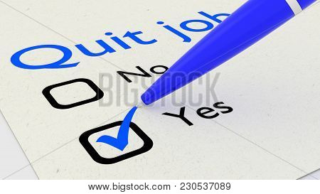 Pen Marking Yes On A Quit Job Decision Paper 3d Illustration