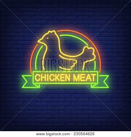 Chicken Meat Neon Sign. Hen With Colorful Arches And Text On Scroll. Night Bright Advertisement. Vec