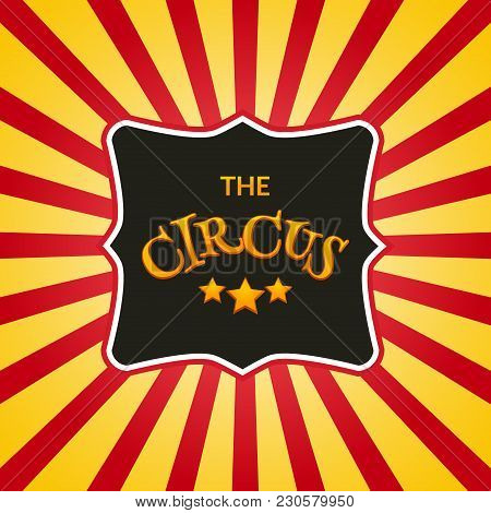 Classic Circus Poster Design Template. Circus Retro Background Design Carnival.
