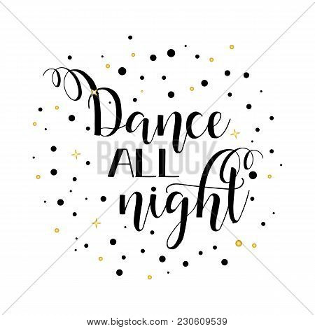 Dance All Night. Lettering. Hand Drawn Vector Illustration. Element For Flyers, Banner And Posters.