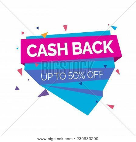 Cash Back, Up To Fifty Percent Lettering On Pink And Blue Origami Elements With Colorful Triangles.