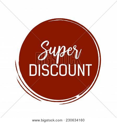 Super Discount Lettering In Maroon Ink Circle. Inscription Can Be Used For Leaflets, Posters, Banner