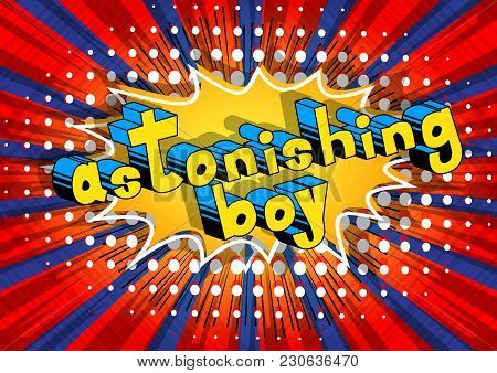 Astonishing Boy - Comic Book Style Phrase On Abstract Background.