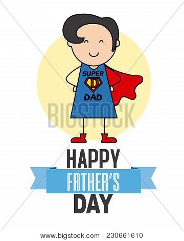 Happy Fathers Day. Father Disguised As A Hero
