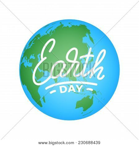 Earth Day. Illustration For Earth Day Celebration With Earth Globe And Lettering.