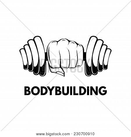 Dumbbell In Hand. Bodybuilding. Lettering. Gym, Fitness Label. Vector Illustration Isolated On White
