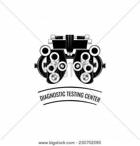 Phoropter, Ophthalmic Testing Device Machine Icon. Diagnostic Testing Center Lettering. Vector Illus