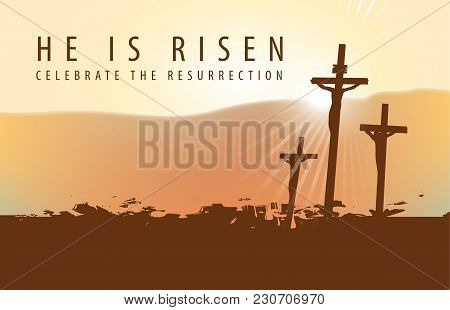Vector Banner For Easter Or Good Friday Ith The Words He Is Risen. Landscape On A Religious Theme Wi