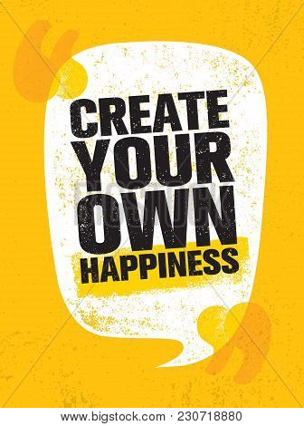 Create Your Own Happiness. Bright Inspiring Creative Motivation Quote Poster Template. Vector Typogr