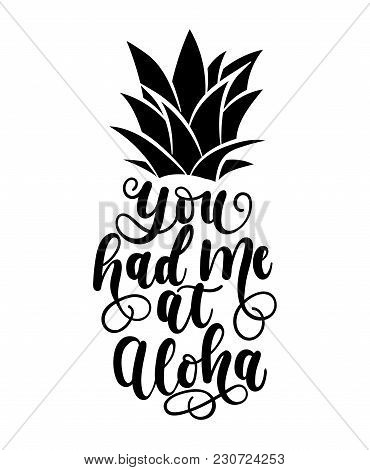 You Had Me At Aloha Card With Hand Drawn Lettering And Pineapple. Calligraphy Summer Beach Quote Sha