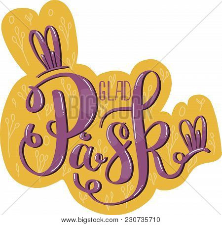 Glad Påsk (easter In English). Swedish Text In Hand Drawn Lettering With Doodle Background. For Card