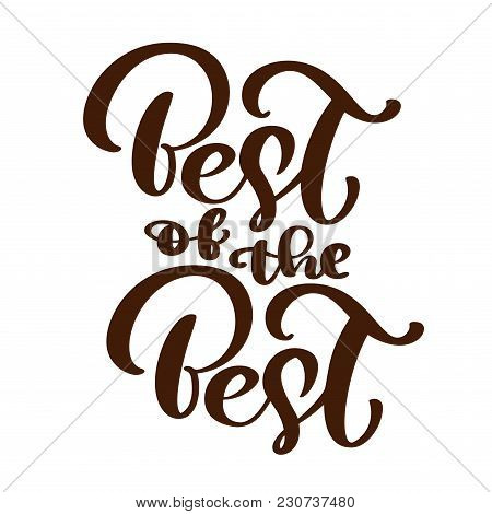 Best Of The Best Text Vector Calligraphy Lettering Positive Quote, Design For Posters, Flyers, T-shi