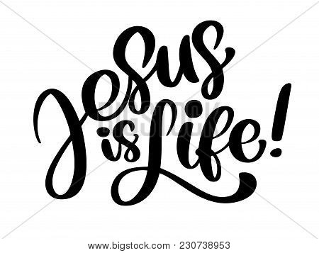 Hand Drawn Jesus Is Life Text. Christian Typography, Lettering, Drawing Design For Banner, Poster, P