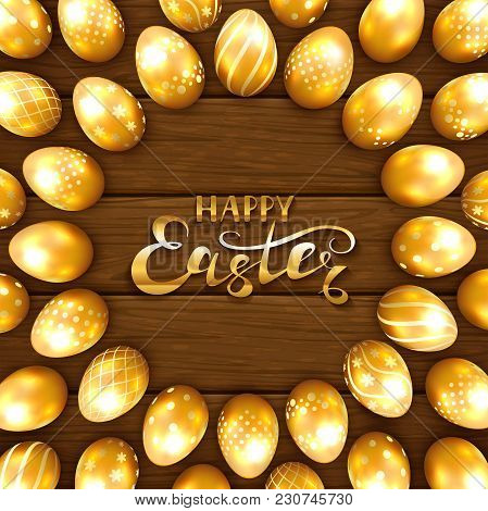 Set Of Golden Easter Eggs With Pattern On Brown Wooden Background. Lettering Happy Easter, Illustrat