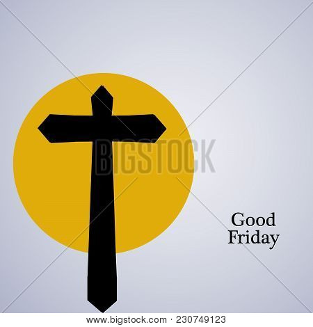 Illustration Of Cross With Good Friday Text On The Occasion Of Christian Holiday Good Friday Backgro